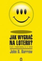 Okładka książki Jak wygrać na loterii? Z matematyką na co dzień John D. Barrow