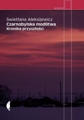 Okładka książki Czarnobylska modlitwa. Kronika przyszłości Swiatłana Aleksijewicz