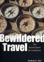 Okładka książki Bewildered Travel: The Sacred Quest for Confusion Frederick J. Ruf