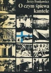 Okładka książki O czym śpiewa kantele. Rzecz o Finlandii Jerzy Fonkowicz