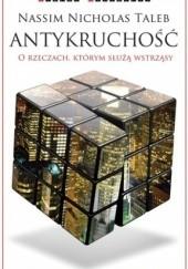 Okładka książki Antykruchość. O rzeczach, którym służą wstrząsy Nassim Nicholas Taleb