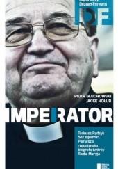 Okładka książki Ojciec Tadeusz Rydzyk. Imperator Piotr Głuchowski,Jacek Hołub