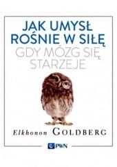 Okładka książki Jak umysł rośnie w siłę, gdy mózg się starzeje Elkhonon Goldberg