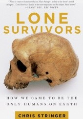 Okładka książki Lone Survivors. How We Came to Be the Only Humans on Earth Christopher Stringer
