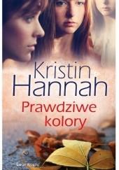 Okładka książki Prawdziwe kolory Kristin Hannah