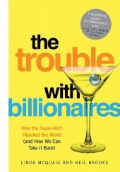 Okładka książki The Trouble with Billionaires. How the Super-Rich Hijacked the World (and How We Can Take it Back) Linda Mcquaig,Neil Brooks