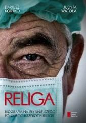 Okładka książki Religa. Biografia najsłynniejszego polskiego kardiochirurga Dariusz Kortko,Judyta Watoła
