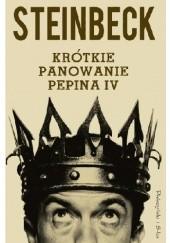 Okładka książki Krótkie panowanie Pepina IV John Steinbeck