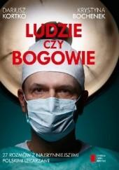 Okładka książki Ludzie czy bogowie 27 rozmów z najsłynniejszymi polskimi lekarzami Krystyna Bochenek,Dariusz Kortko