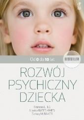 Okładka książki Rozwój psychiczny dziecka. Od 0 do 10 lat. Frances L. Ilg,Louise Bates Ames,Sidney M. Baker
