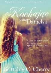 Okładka książki Kochając pana Danielsa Brittainy C. Cherry