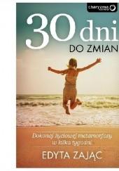 Okładka książki 30 Dni do Zmian. Dokonaj życiowej metamorfozy w kilka tygodni Edyta Zając