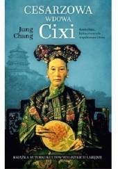 Okładka książki Cesarzowa wdowa Cixi. Konkubina, która stworzyła współczesne Chiny Jung Chang