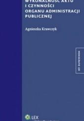 Okładka książki Wykonalność aktu i czynności organu administracji publicznej Agnieszka Krawczyk