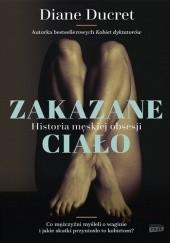 Okładka książki Zakazane ciało. Historia męskiej obsesji Diane Ducret