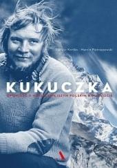 Okładka książki Kukuczka. Opowieść o najsłynniejszym polskim himalaiście Dariusz Kortko,Marcin Pietraszewski