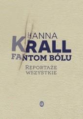 Okładka książki Fantom bólu. Reportaże wszystkie Hanna Krall