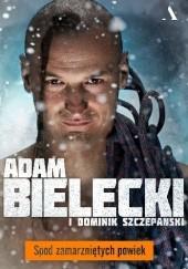 Okładka książki Spod zamarzniętych powiek Dominik Szczepański,Adam Bielecki