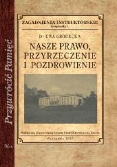 Okładka książki Nasze prawo, przyrzeczenie i pozdrowienie Ewa Grodecka