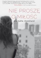 Okładka książki Nie proszę o miłość Danuta Awolusi