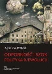 Okładka książki Odporność i szok. Polityka r/ewolucji Agnieszka Rothert