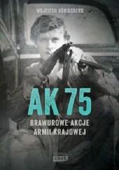 Okładka książki AK 75. Brawurowe akcje Armii Krajowej Wojciech Königsberg