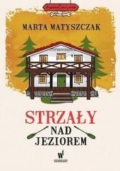 Okładka książki Strzały nad jeziorem Marta Matyszczak