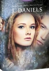 Okładka książki Gdy upadnę J. Daniels