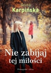 Okładka książki Nie zabijaj tej miłości Anna Karpińska