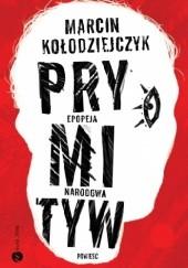 Okładka książki Prymityw. Epopeja narodowa Marcin Kołodziejczyk