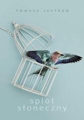 Okładka książki Splot słoneczny Tomasz Jastrun