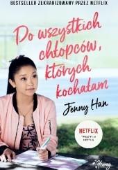 Okładka książki Do wszystkich chłopców, których kochałam Jenny Han