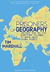 Okładka książki Prisoners of Geography: Ten Maps That Tell You Everything You Need to Know About Global Politics Tim Marshall