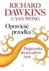 Okładka książki Opowieść przodka. Pielgrzymka do początków życia Richard Dawkins,Yan Wong