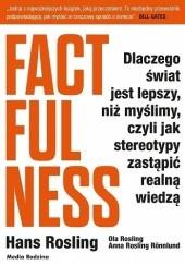 Okładka książki Factfulness. Dlaczego świat jest lepszy, niż myślimy, czyli jak stereotypy zastąpić realną wiedzą Hans Rosling