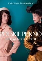 Okładka książki Polskie piękno. Sto lat mody i stylu Karolina Żebrowska