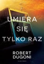 Okładka książki Umiera się tylko raz Robert Dugoni