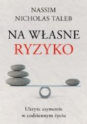 Okładka książki Na własne ryzyko. Ukryte asymetrie w codziennym życiu Nassim Nicholas Taleb