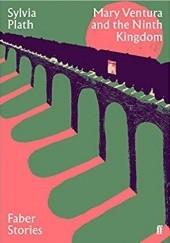 Okładka książki Mary Ventura and the Ninth Kingdom Sylvia Plath