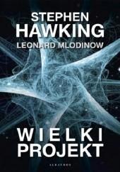 Okładka książki Wielki Projekt Leonard Mlodinow,Stephen Hawking
