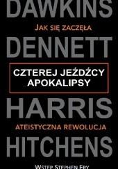 Okładka książki Czterej jeźdźcy Apokalipsy. Jak się zaczęła ateistyczna rewolucja Richard Dawkins,Christopher Hitchens,Sam Harris,Daniel Dennett