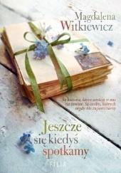 Okładka książki Jeszcze się kiedyś spotkamy Magdalena Witkiewicz