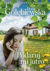 Okładka książki Podaruj mi jutro Ilona Gołębiewska