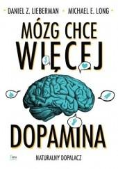 Okładka książki Mózg chce więcej. Dopamina. Naturalny dopalacz Daniel Z. Lieberman,Michael E. Long