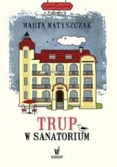 Okładka książki Trup w sanatorium Marta Matyszczak