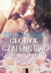 Okładka książki Słodkie szaleństwo Belle Aurora