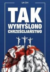 Okładka książki Tak wymyślono chrześcijaństwo Leo Zen