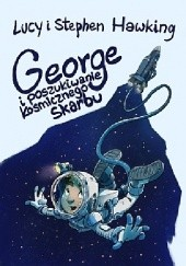 Okładka książki George i poszukiwanie kosmicznego skarbu Stephen Hawking,Lucy Hawking