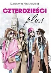Okładka książki Czterdzieści plus Katarzyna Kostołowska