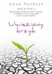 Okładka książki Uwięziony krzyk Anna Naskręt